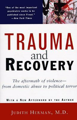Trauma and Recovery: The Aftermath of Violence--from Domestic Abuse to Politic..