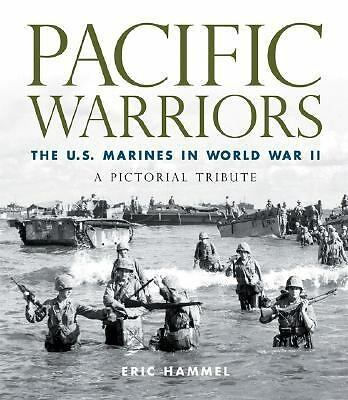 Pacific Warriors: The U.S. Marines in World War II: A Pictorial Tribute, Eric Ha