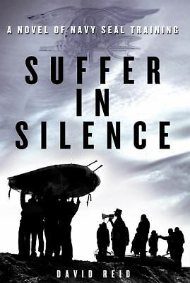 SUFFER IN SILENCE by David Reid  a novel of NAVY SEAL training      hardcover!!!