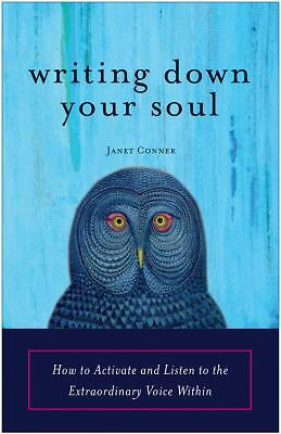 Writing Down Your Soul: How to Activate and Listen to the Extraordinary Voice ..