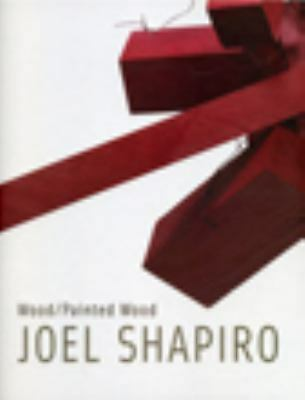 WOOD / PAINTED WOOD - Joel Shapiro, Shapiro, Joel, Good Book