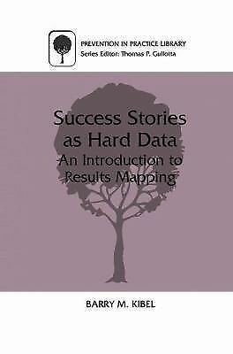 Success Stories as Hard Data: An Introduction to Results Mapping (Prevention in