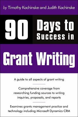 90 Days to Success in Grant Writing, Kachinske, Judith, Kachinske, Timothy, Good