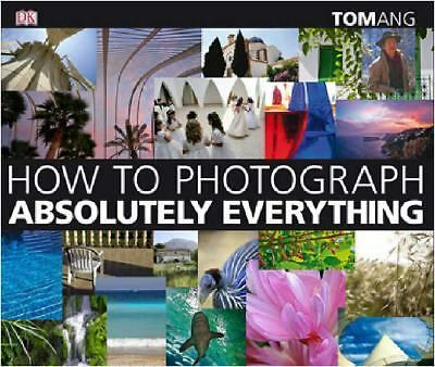 How to Photograph Absolutely Everything, Tom Ang, New Book