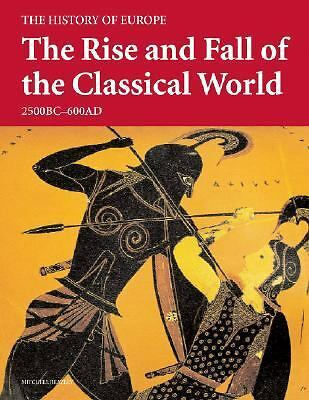 The Rise and Fall of the Classical World: 2500 BC - 600 AD (History of Europe),