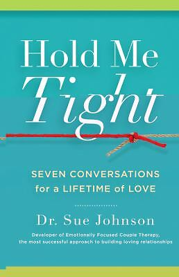 Hold Me Tight: Seven Conversations for a Lifetime of Love, Sue Johnson, New Book