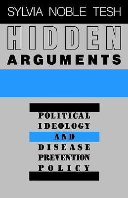 Hidden Arguments: Political Ideology and Disease Prevention Policy, Tesh, Profes
