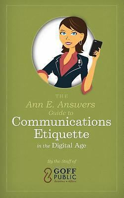 The Ann E. Answers Guide to Communications Etiquette in the Digital Age