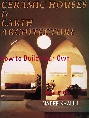 Ceramic Houses and Earth Architecture: How to Build Your Own, Khalili, Nader, Go