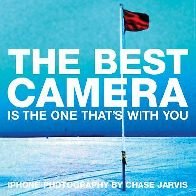 The Best Camera Is The One That's With You: iPhone Photography by Chase Jarvis (