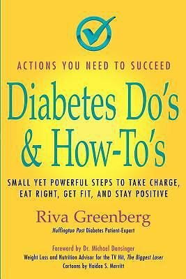 Diabetes Do's & How-To's: Small yet powerful steps to take charge, eat right, ge