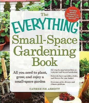 The Everything Small-Space Gardening Book (Everything Series), Abbott, Catherine