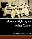 Florence Nightingale - To Her Nurses (New Edition)