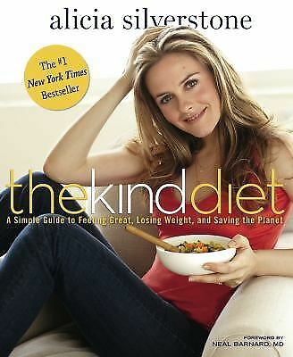 The Kind Diet: A Simple Guide to Feeling Great, Losing Weight, and Saving the ..
