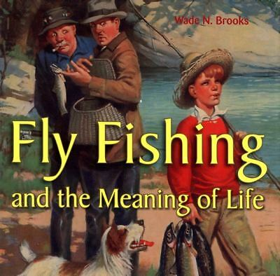 Fly Fishing and the Meaning of Life, Brooks, Wade N., Good Book
