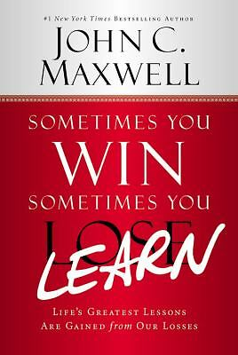 Sometimes You Win--Sometimes You Learn: Life's Greatest Lessons Are Gained from