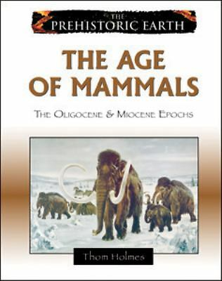 The Age of Mammals: The Oligocene & Miocene Epochs (Prehistoric Earth), Holmes,