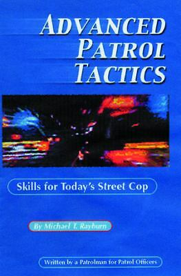 Advanced Patrol Tactics: Skills for Today's Street Cop, Michael T. Rayburn, Good