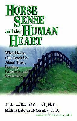 HORSE SENSE AND THE HUMAN HEART what horses can teach us about trust, bonds +