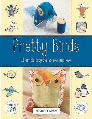 Pretty Birds: 18 Simple Projects to Sew and Love, Lindsay, Virginia, Good Book