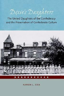 Dixie's Daughters: The United Daughters of the Confederacy and the Preservation