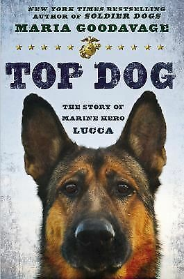 Top Dog: The Story of Marine Hero Lucca, Goodavage, Maria, Good Book