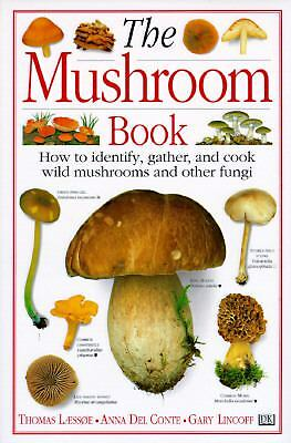 The Mushroom Book How to Identify, Gather and Cook Wild Mushrooms and Other Fung