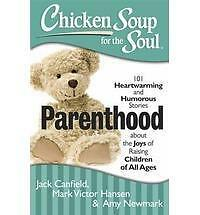 Chicken Soup for the Soul: Parenthood: 101 Heartwarming and Humorous Stories a..
