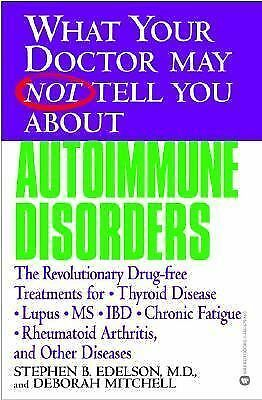 What Your Doctor May Not Tell You About(TM): Autoimmune Disorders: The Revolut..