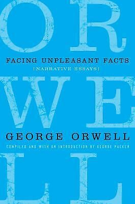 Facing Unpleasant Facts: Narrative Essays (Complete Works of George Orwell), Orw