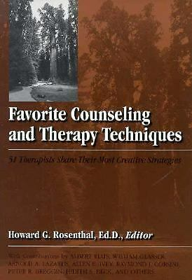 Favorite Counseling And Therapy Techniques: 51 Therapists Share Their Most Creat