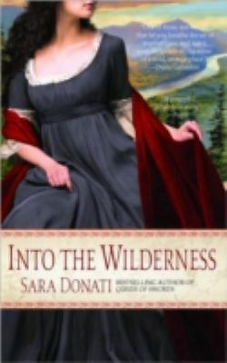 Into the Wilderness No. 1 by Sara Donati 2 lovers in an emerging nation NY