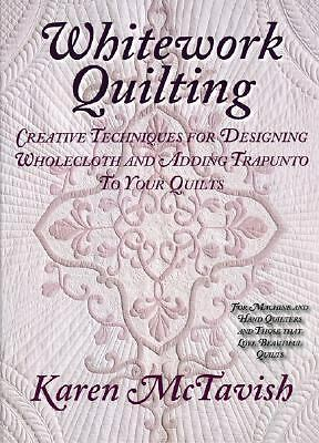 Whitework Quilting: Creative Techniques for Designing Wholecloth and Adding Trap