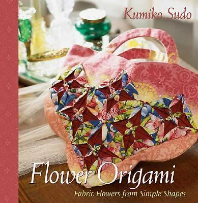 Flower Origami:  Fabric Flowers from Simple Shapes, Sudo, Kumiko, Good Book