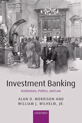 Investment Banking: Institutions, Politics, and Law, Wilhelm  Jr., William J., M