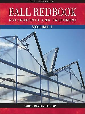 Ball RedBook, Volume 1: Greenhouses and Equipment, , Good Book