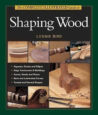 The Complete Illustrated Guide To Shaping Wood, Bird, Lonnie, Good Book