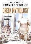 The Complete Encyclopedia of Greek Mythology The World of the Greek Gods and Her