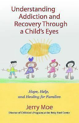 Understanding Addiction and Recovery Through a Child's Eyes: Hope, Help, and Hea