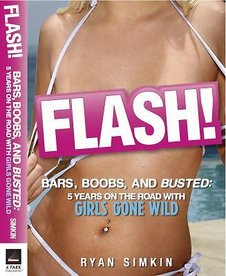 FLASH! Bars, Boobs and Busted: 5 Years on the Road with Girls Gone Wild, Ryan Si