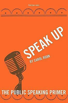 Speak Up : The Public Speaking Primer by Carol Roan (2010, Paperback)