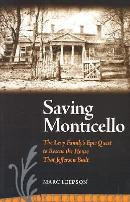 Saving Monticello: The Levy Family's Epic Quest to Rescue the House that Jeffers