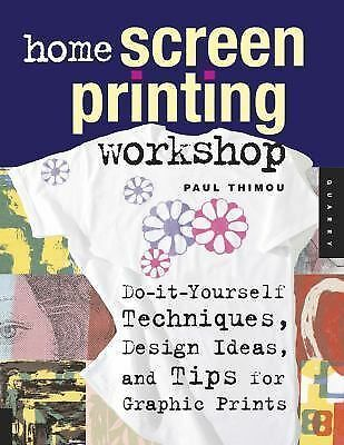 Home Screen Printing Workshop: Do It Yourself Techniques, Design Ideas, and Tips