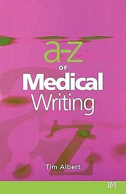 A-Z of Medical Writing by Tim Albert (2000, PAPERBACK)