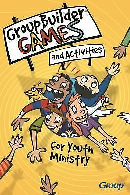 GroupBuilder Games and Activities for Youth Ministry by Group Publishing Staf...