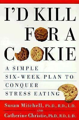 I'D Kill for a Cookie : A Simple Six-Week Plan to Conquer Stress Eating by Ca...