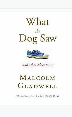 What the Dog Saw : And Other Adventures by Malcolm Gladwell (2009, Hardcover)