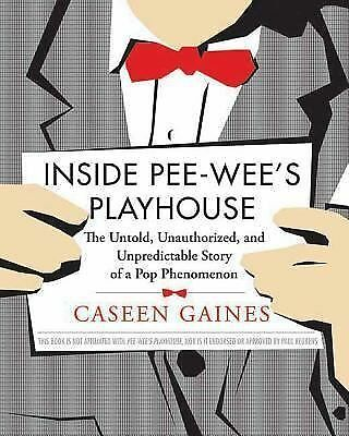 Inside Pee-Wee's Playhouse: The Untold, Unauthorized, and Unpredictable Story of