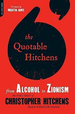 The Quotable Hitchens: From Alcohol to Zionism--The Very Best of Christopher Hit