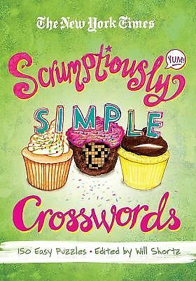 The New York Times Scrumptiously Simple Crosswords: 150 Easy Puzzles, The New Yo